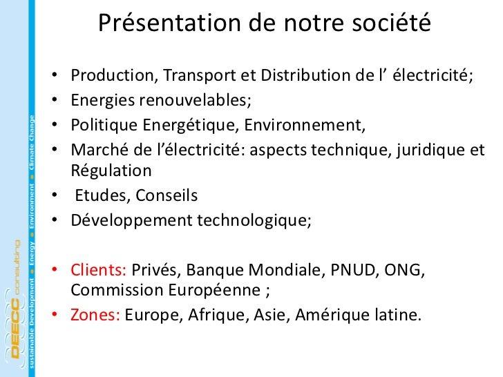 Présentation de notre société• Production, Transport et Distribution de l' électricité;• Energies renouvelables;• Politiqu...