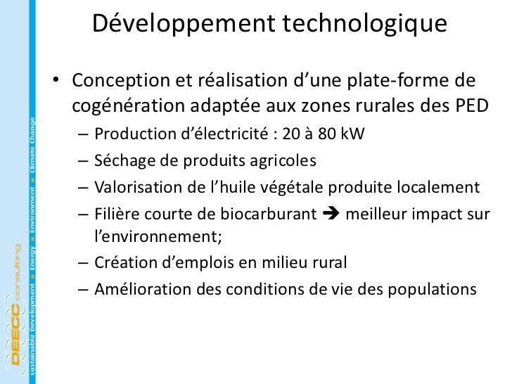 Développement technologique• Conception et réalisation d'une plate-forme de  cogénération adaptée aux zones rurales des PE...