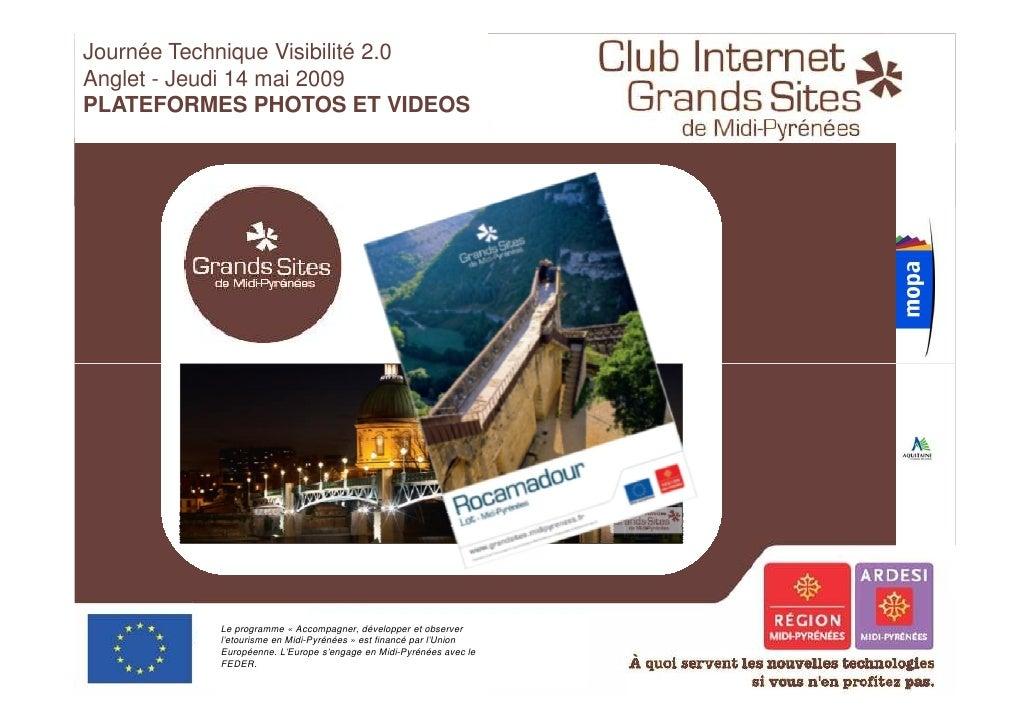Journée Technique Visibilité 2.0 Anglet - Jeudi 14 mai 2009 PLATEFORMES PHOTOS ET VIDEOS                Le programme « Acc...