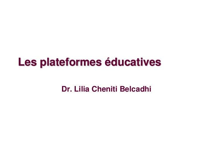 Les plateformes éducatives       Dr. Lilia Cheniti Belcadhi