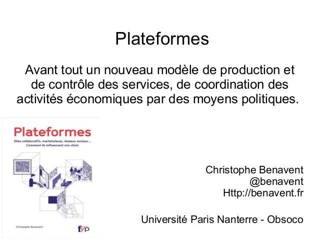 Plateformes Avant tout un nouveau modèle de production et de contrôle des services, de coordination des activités économiq...