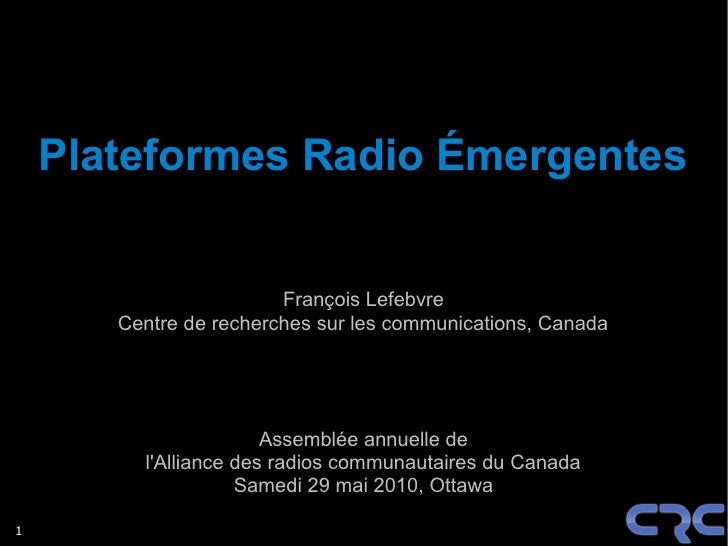 Plateformes Radio Émergentes                           François Lefebvre        Centre de recherches sur les communication...