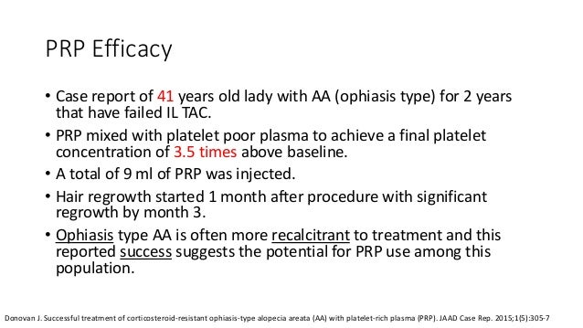 Limited Efficacy of PRP • Case series of 9 pts with chronic AA (> 50% of the scalp involved)1 • 3 PRP sessions with 45-60 ...