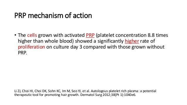 PRP mechanism of action • The cells grown with activated PRP (platelet concentration 8.8 times higher than whole blood) sh...
