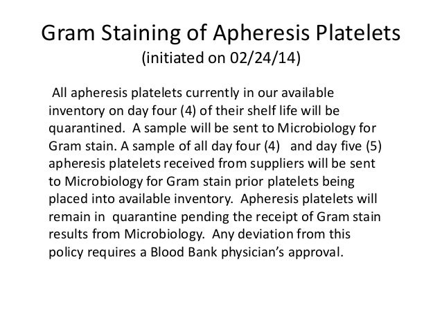 Gram Staining of Apheresis Platelets (initiated on 02/24/14) All apheresis platelets currently in our available inventory ...