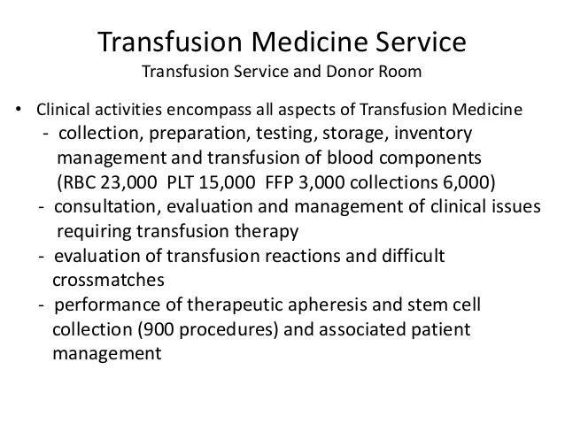 Transfusion Medicine Service Transfusion Service and Donor Room • Clinical activities encompass all aspects of Transfusion...