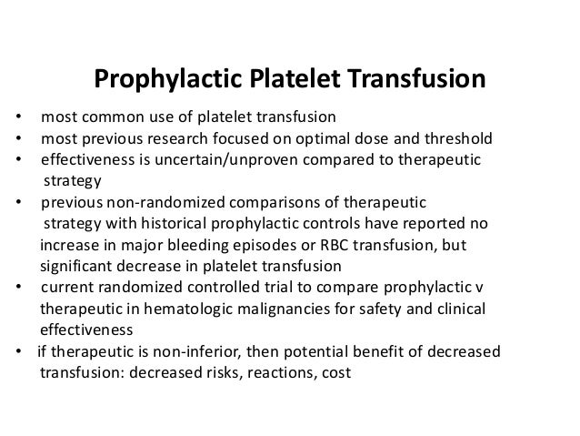 Prophylactic Platelet Transfusion • most common use of platelet transfusion • most previous research focused on optimal do...