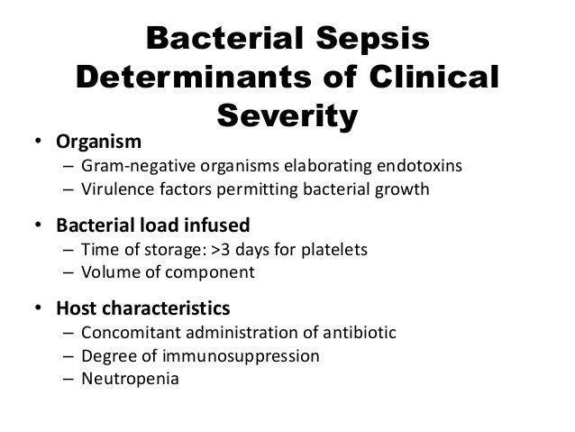 Bacterial Sepsis Determinants of Clinical Severity • Organism – Gram-negative organisms elaborating endotoxins – Virulence...