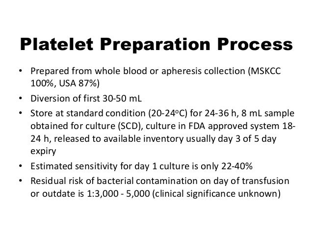 Platelet Preparation Process • Prepared from whole blood or apheresis collection (MSKCC 100%, USA 87%) • Diversion of firs...