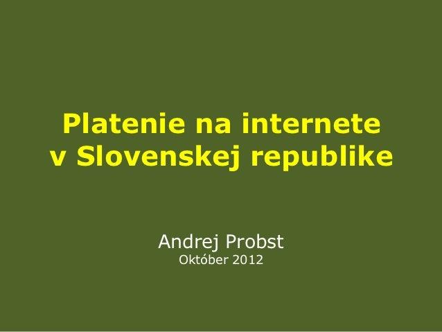 Platenie na internetev Slovenskej republike      Andrej Probst        Október 2012