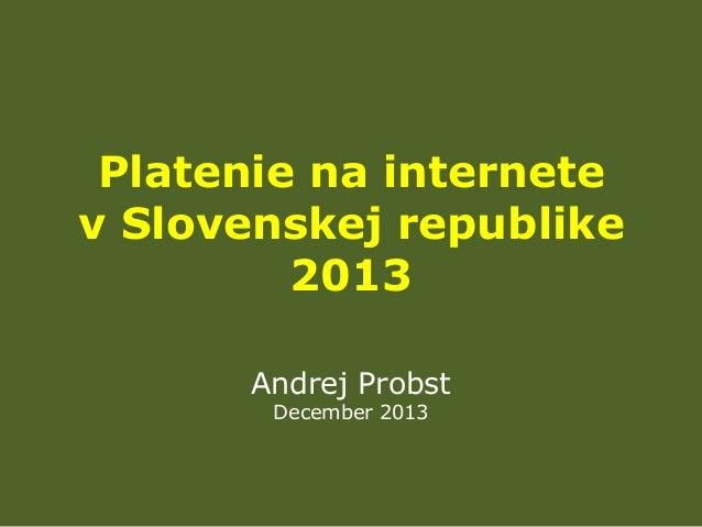 Platenie na internete v Slovenskej republike 2013 Andrej Probst December 2013