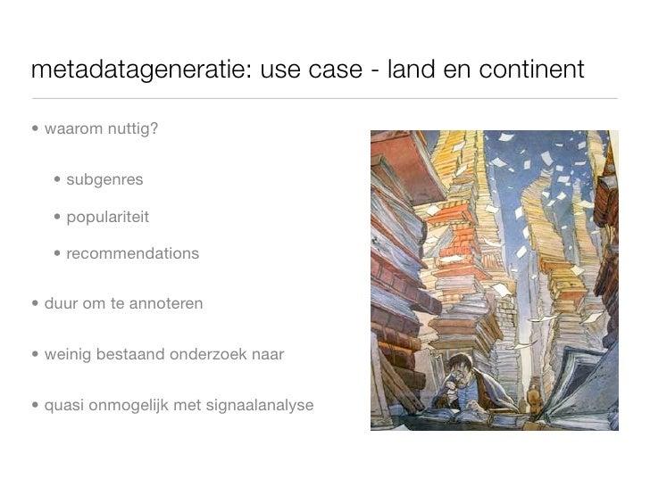metadatageneratie: use case - land en continent  • waarom nuttig?     • subgenres    • populariteit    • recommendations  ...