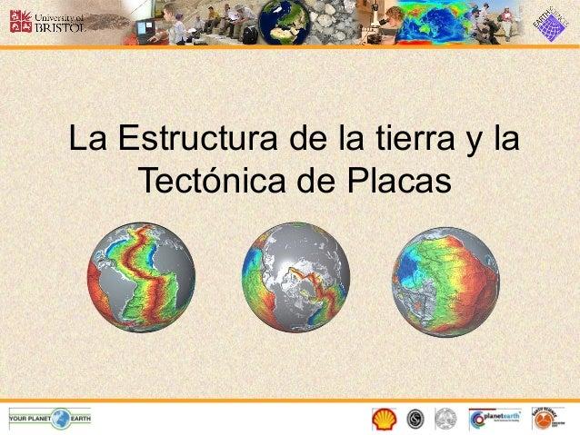 La Estructura de la tierra y la Tectónica de Placas