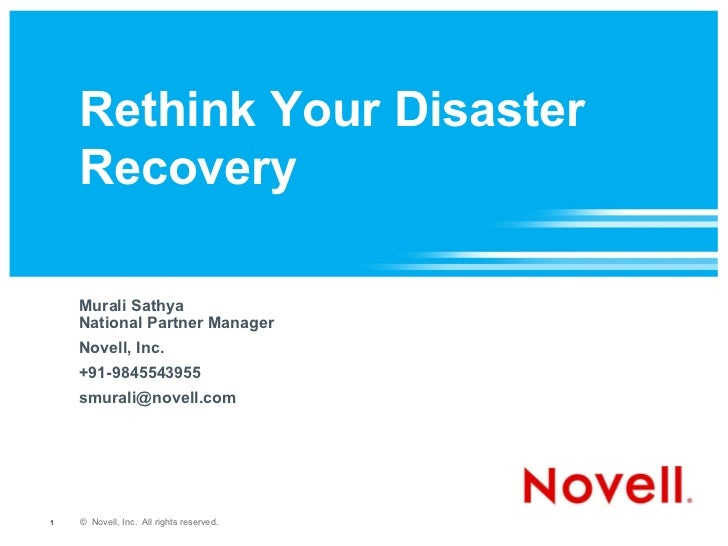 Rethink Your Disaster Recovery Murali Sathya National Partner Manager Novell, Inc. +91-9845543955 [email_address]