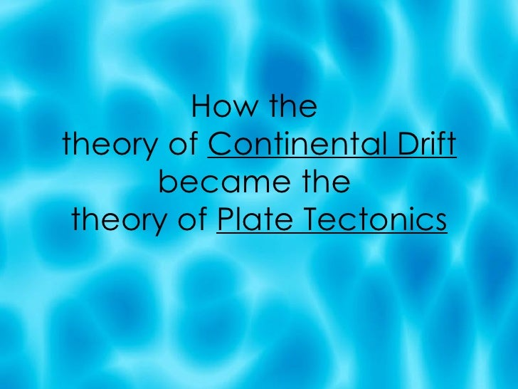 How the  theory of  Continental Drift  became the  theory of  Plate Tectonics