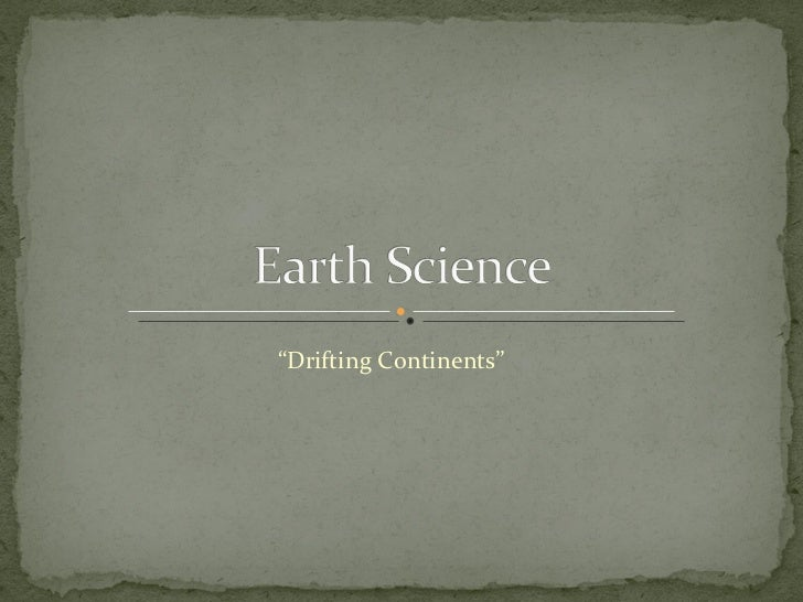 """"""" Drifting Continents"""""""