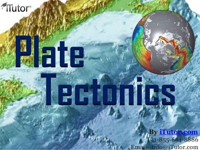 Tectonics Plate T- 1-855-694-8886 Email- info@iTutor.com By iTutor.com