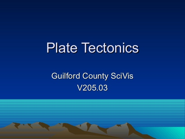 Plate TectonicsPlate Tectonics Guilford County SciVisGuilford County SciVis V205.03V205.03