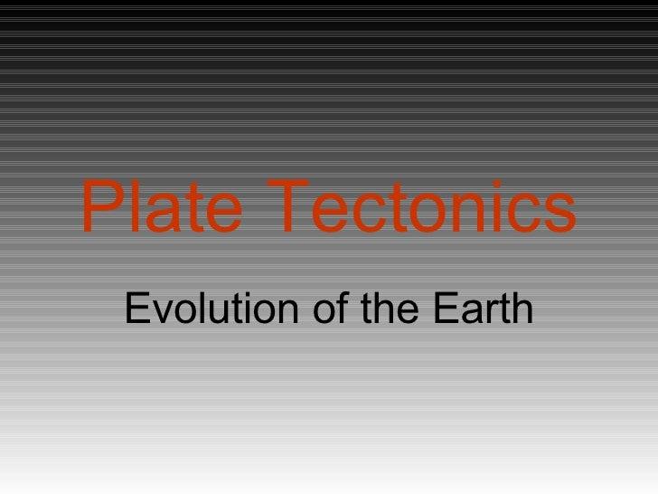 Plate Tectonics Evolution of the Earth