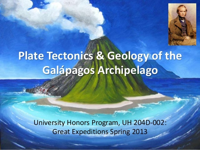 Plate Tectonics & Geology of theGalápagos ArchipelagoUniversity Honors Program, UH 204D-002:Great Expeditions Spring 2013