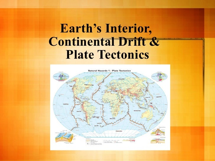 Earth 's Interior,  Continental Drift &  Plate Tectonics