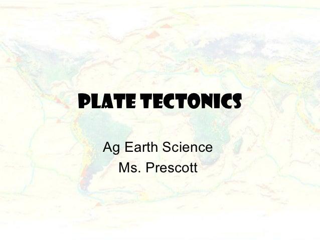 Plate Tectonics  Ag Earth Science    Ms. Prescott
