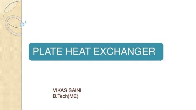 PLATE HEAT EXCHANGER VIKAS SAINI B.Tech(ME)