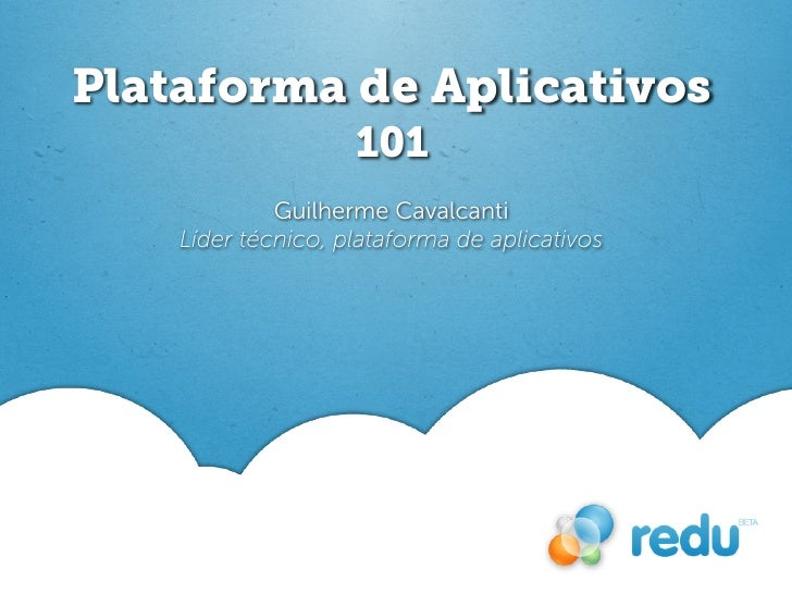 Plataforma de Aplicativos                    101             Guilherme Cavalcanti    Líder técnico, plataforma de aplicati...