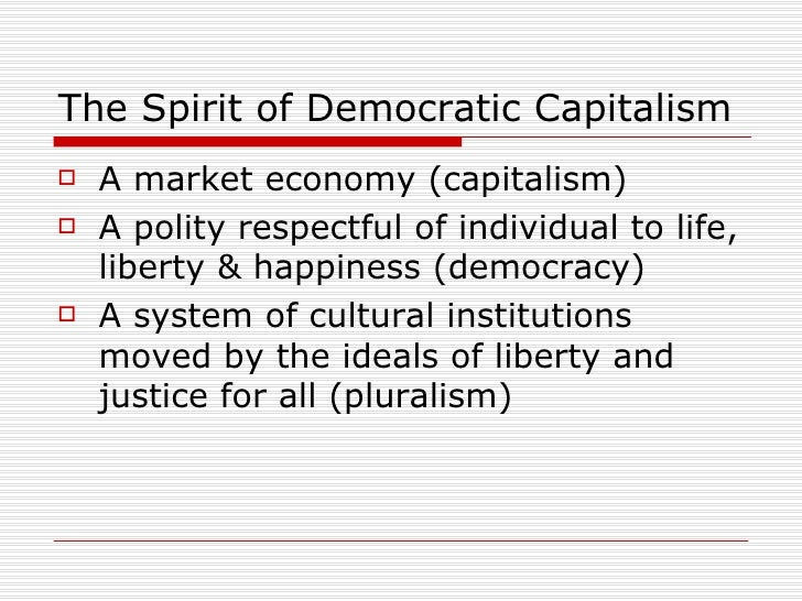 analysis of the capitalistic democracy that the american people is living in People will make the best decisions because they must live with the consequences of their actions  capitalism vs socialism timeline  1886 - the american.