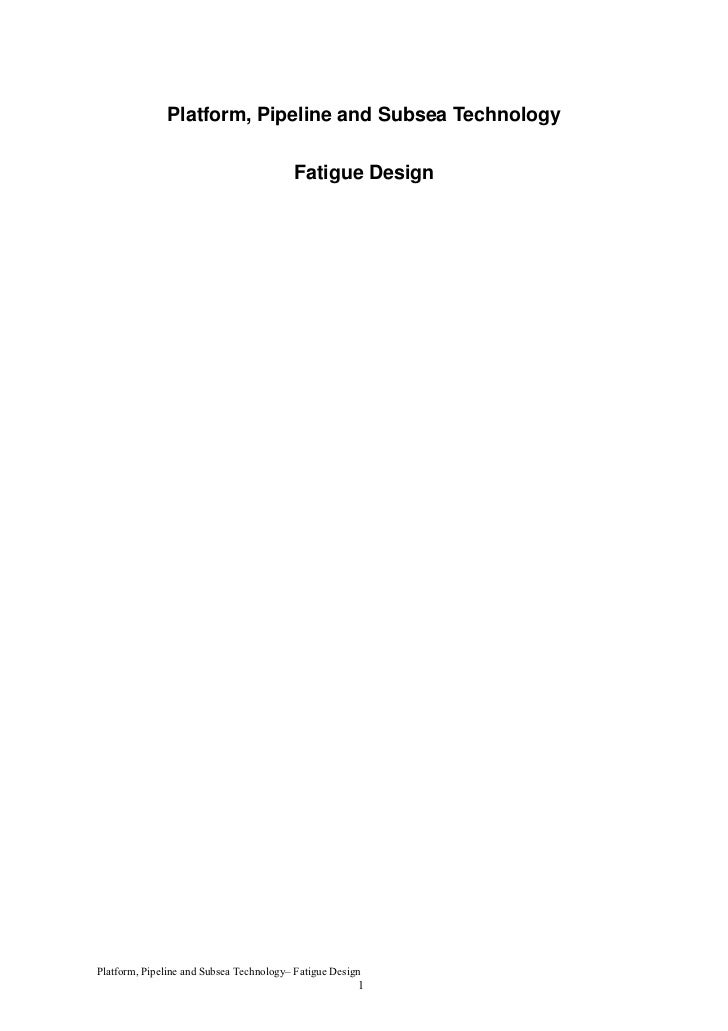 Platform, Pipeline and Subsea Technology                                         Fatigue DesignPlatform, Pipeline and Subs...