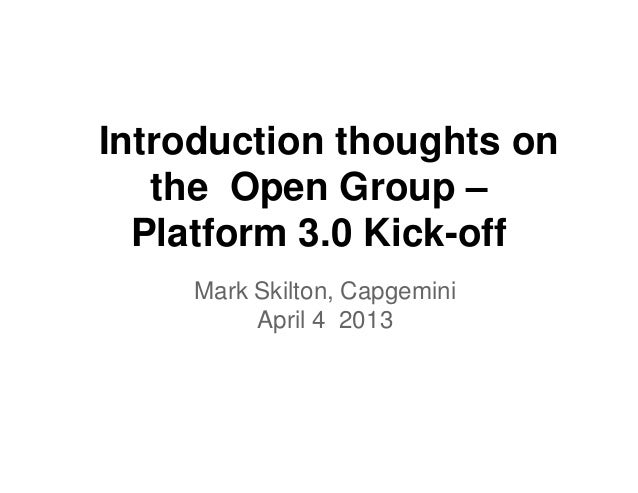 Introduction thoughts on   the Open Group –  Platform 3.0 Kick-off    Mark Skilton, Capgemini         April 4 2013