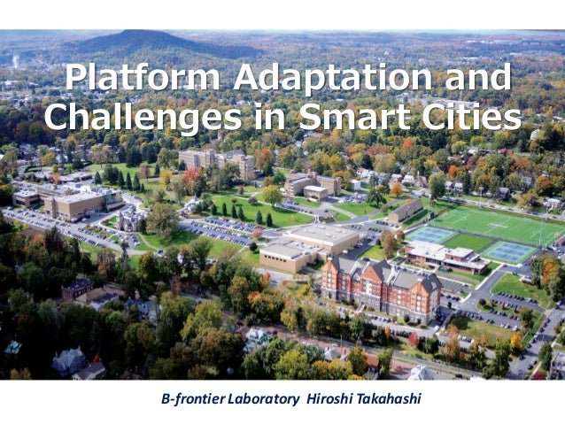 Platform Adaptation and Challenges in Smart Cities B-frontier Laboratory Hiroshi Takahashi