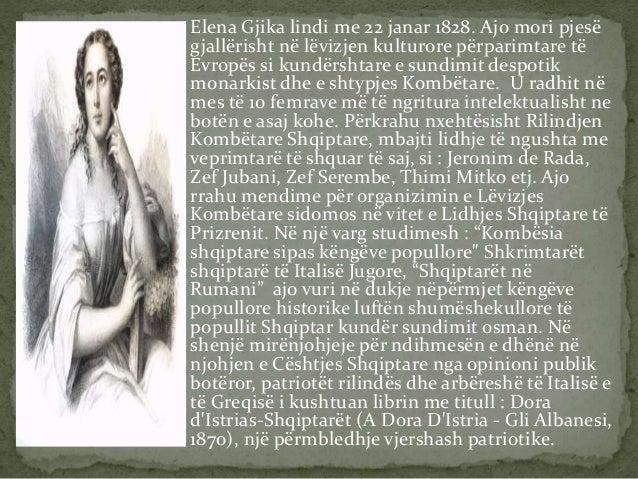 Elena Gjika lindi me 22 janar 1828. Ajo mori pjesë  gjallërisht në lëvizjen kulturore përparimtare të  Evropës si kundërsh...
