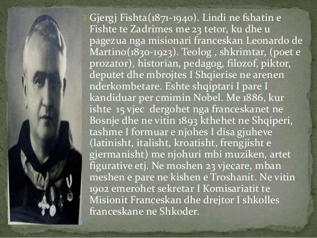 Gjergj Fishta(1871-1940). Lindi ne fshatin e  Fishte te Zadrimes me 23 tetor, ku dhe u  pagezua nga misionari franceskan L...