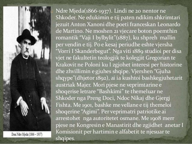 NdreMjeda(1866-1937). Lindi ne 20 nentor ne  Shkoder. Ne edukimin e tij paten ndikim shkrimtari  jezuit Anton Xanoni dhe p...