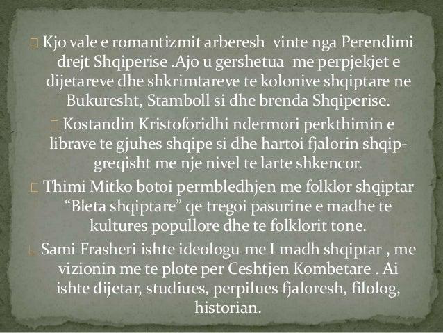 Kjo vale e romantizmit arberesh vinte nga Perendimi  drejt Shqiperise .Ajo u gershetua me perpjekjet e  dijetareve dhe shk...