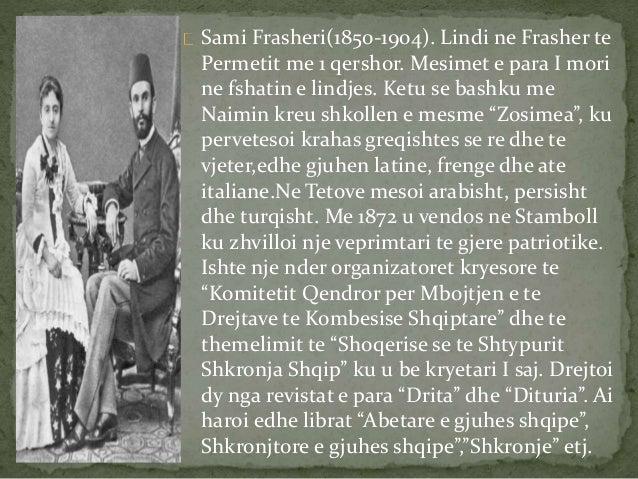 Sami Frasheri(1850-1904). Lindi ne Frasher te  Permetit me 1 qershor. Mesimet e para I mori  ne fshatin e lindjes. Ketu se...