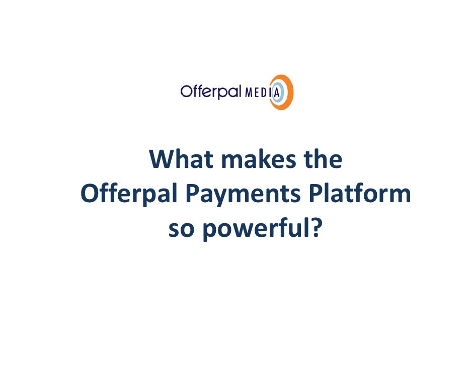 Slide title goes here…                What makes the        Offerpal Payments Platform               so powerful?