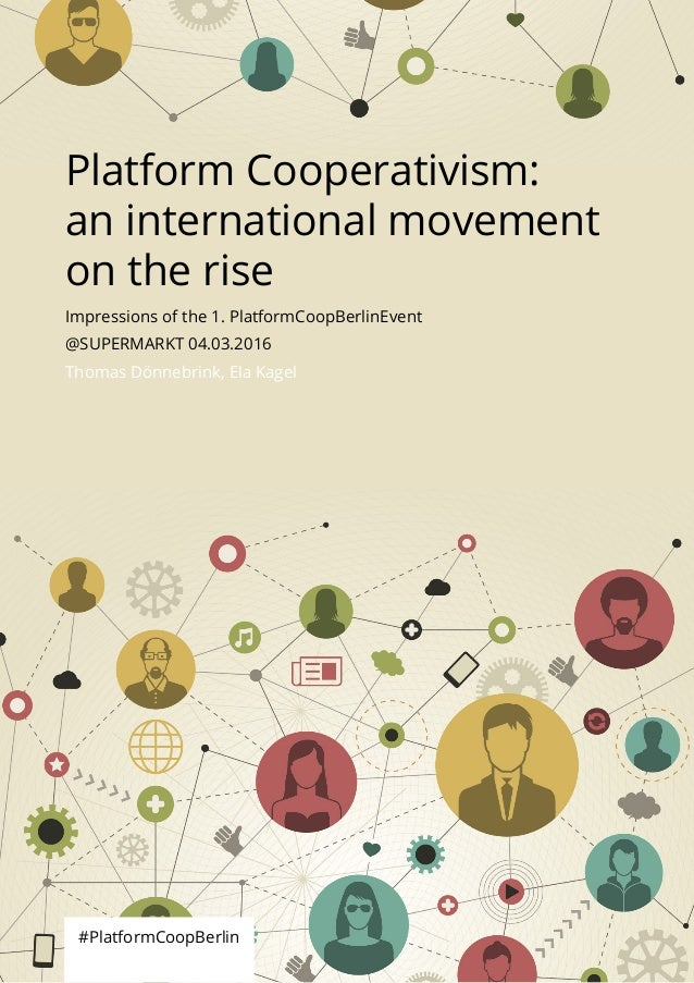 Platform Cooperativism: an international movement on the rise #PlatformCoopBerlin Impressions of the 1. PlatformCoopBerlin...