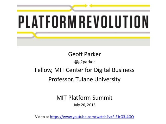 Geoff Parker @g2parker Fellow, MIT Center for Digital Business Professor, Tulane University MIT Platform Summit July 26, 2...