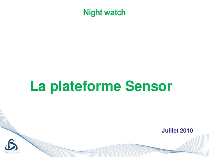Night watch<br />La plateforme Sensor  <br />Juillet 2010<br />