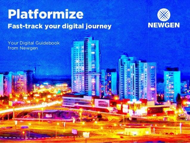 |Platformize|www.newgensoft.com 1 Platformize Fast-track your digital journey Your Digital Guidebook from Newgen