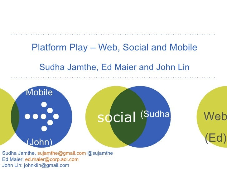 Platform Play – Web, Social and Mobile Sudha Jamthe, Ed Maier and John Lin Mobile  (John)  Web (Ed) Sudha Jamthe,  [email_...