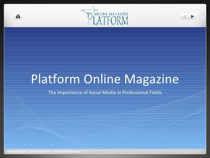 Platform Online Magazine The Importance of Social Media in Professional Fields ®Jessica Ayers | Jacob Summers | Molly McPh...