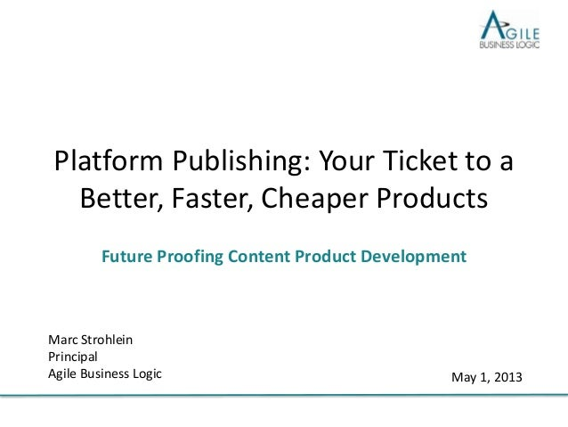 Platform Publishing: Your Ticket to a Better, Faster, Cheaper Products Future Proofing Content Product Development  Marc S...