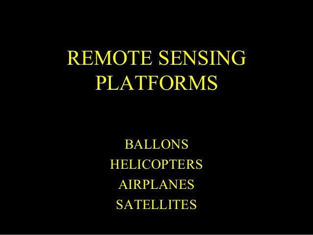 REMOTE SENSING  PLATFORMS     BALLONS   HELICOPTERS    AIRPLANES    SATELLITES