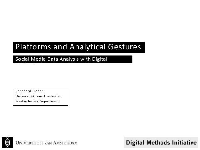 Platforms and Analytical Gestures Social Media Data Analysis with Digital Methods Bernhard Rieder Universiteit van Amsterd...