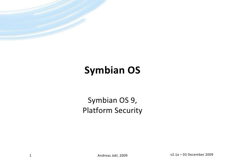 Symbian OS<br />Symbian OS 9,Platform Security<br />v2.1a – 17 January 2009<br />1<br />Andreas Jakl, 2009<br />