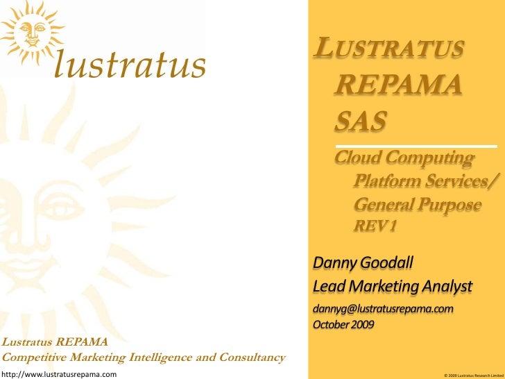 Cloud Computing Platform Services/ General PurposeREV 1<br />Lustratus REPAMASAS<br />Danny Goodall<br />Lead Marketing An...