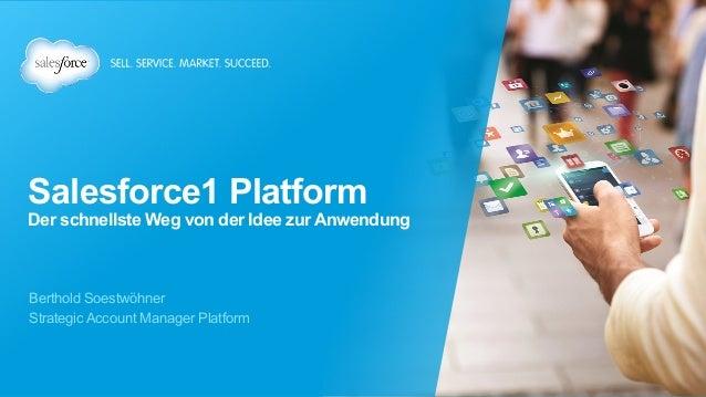 Salesforce1 Platform Der schnellste Weg von der Idee zur Anwendung Berthold Soestwöhner Strategic Account Manager Platform